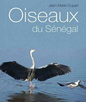 """""""Oiseaux du Sénégal"""" le livre de Jean Marie Dupart"""